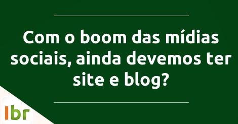 Com o estouro das mídias sociais, ainda preciso ter um site e um blog? | Agência Digital Ibr | Por @FelipeAPereira